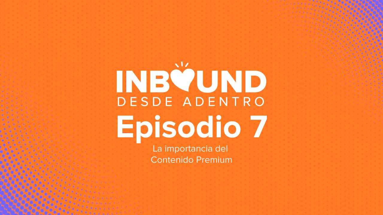 Episodio 7: La importancia del Contenido Premium